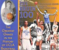 The Bruin 100 : the greatest games in the history of UCLA basketball /