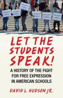 Let the students speak! : a history of the fight for free expression in American schools /