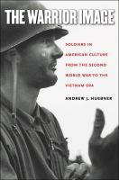 Warrior Image : Soldiers in American Culture from the Second World War to the Vietnam Era.
