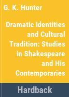 Dramatic identities and cultural tradition : studies in Shakespeare and his contemporaries : critical essays /