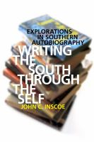 Writing the South through the self : explorations in southern autobiography /