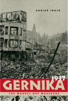 Gernika, 1937 : the market day massacre /
