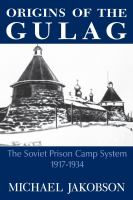 Origins of the gulag : the Soviet prison camp system, 1917-1934 /