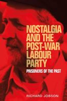 Nostalgia and the post-war Labour party : prisoners of the past /