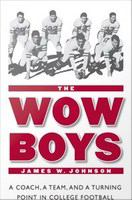 The wow boys : a coach, a team, and a turning point in college football /