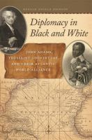 Diplomacy in Black and White : John Adams, Toussaint Louverture, and Their Atlantic World Alliance.