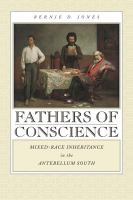 Fathers of conscience : mixed-race inheritance in the antebellum South /