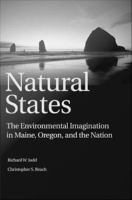 Natural states : the environmental imagination in Maine, Oregon, and the nation /