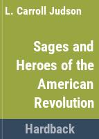 The sages and heroes of the American Revolution. : Including the signers of the Declaration of Independence. Two hundred and forty three of the sages and heroes are presented in due form and many others are named incidentally /
