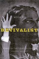 Revivalists : marketing the gospel in English Canada, 1884-1957 /