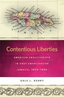 Contentious liberties : American abolitionists in post-emancipation Jamaica, 1834-1866 /