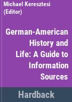 German-American history and life : a guide to information sources /