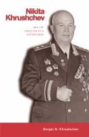 Nikita Khrushchev : creation of a superpower /
