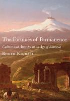 The fortunes of permanence : culture and anarchy in an age of amnesia /
