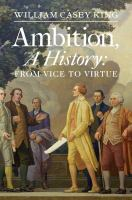 Ambition, a history : from vice to virtue /