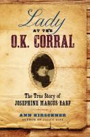 Lady at the O.K. Corral : the true story of Josephine Marcus Earp /