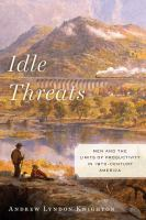 Idle threats : men and the limits of productivity in 19th-Century America /