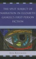 The split subject of narration in Elizabeth Gaskell's first-person fiction /