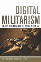 Digital militarism : Israel's occupation in the social media age /