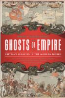 Ghosts of empire : Britain's legacies in the modern world /