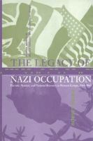 The legacy of Nazi occupation : patriotic memory and national recovery in Western Europe, 1945-1965 /
