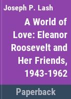 A world of love : Eleanor Roosevelt and her friends, 1943-1962 /