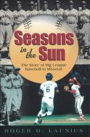 Seasons in the sun : the story of big league baseball in Missouri /