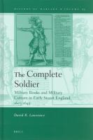The complete soldier : military books and military culture in early Stuart England, 1603-1645 /