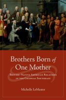 Brothers born of one mother : British-Native American relations in the colonial Southeast /