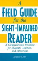 A field guide for the sight-impaired reader : a comprehensive resource for students, teachers, and librarians /