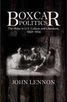 Boxcar politics : the hobo in U.S. culture and literature, 1869-1956 /