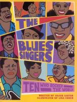 The blues singers : ten who rocked the world /