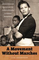 A movement without marches : African American women and the politics of poverty in postwar Philadelphia /