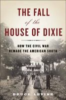 The fall of the house of Dixie : the Civil War and the social revolution that transformed the South /