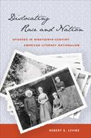 Dislocating race & nation : episodes in nineteenth-century American literary nationalism /