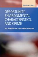 Opportunity, environmental characteristics and crime : an analysis of auto theft patterns /