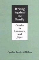 Writing against the family : gender in Lawrence and Joyce /