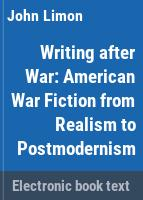 Writing after war : American war fiction from realism to postmodernism /