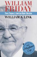 William Friday : power, purpose, and American higher education /