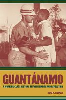Guantánamo : a Working-Class History between Empire and Revolution.