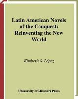 Latin American novels of the Conquest : reinventing the New World /