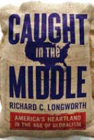Caught in the middle : America's heartland in the age of globalism /
