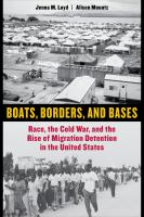Boats, borders, and bases : race, the Cold War, and the rise of migration detention in the United States /