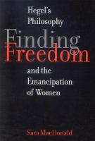 Finding freedom : Hegelian philosophy and the emancipation of women /