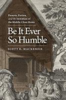 Be it ever so humble : poverty, fiction, and the invention of the middle-class home /