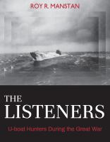 The listeners : U-boat hunters during the Great War /