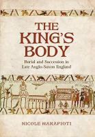 The king's body : burial and succession in late Anglo-Saxon England /
