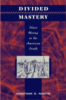 Divided mastery : slave hiring in the American South /