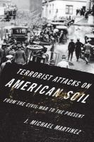 Terrorist attacks on American soil : from the Civil War era to the present /