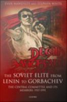 The Soviet Elite from Lenin to Gorbachev : the Central Committee and its Members 1917-1991.